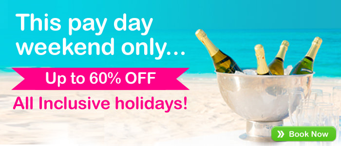 Pay day weekend - Up to 60% OFF All Inclusive holidays!